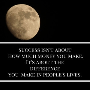 success isn't about how much money you make. It's about the differenceyou make in people's lives.-2